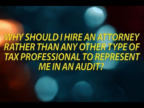 Why you should use an Attorney to represent you in an audit